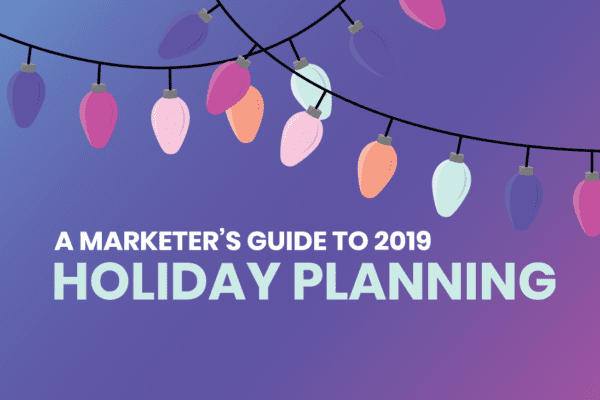 A Marketer's Guide To 2019 Holiday Planning