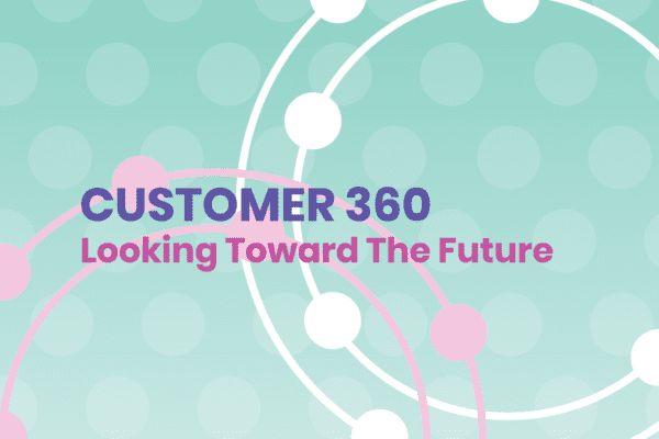 Customer 360: Looking Toward The Future