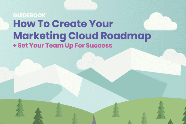 [eBook] How To Create Your Marketing Cloud Roadmap + Set Your Team Up For Success